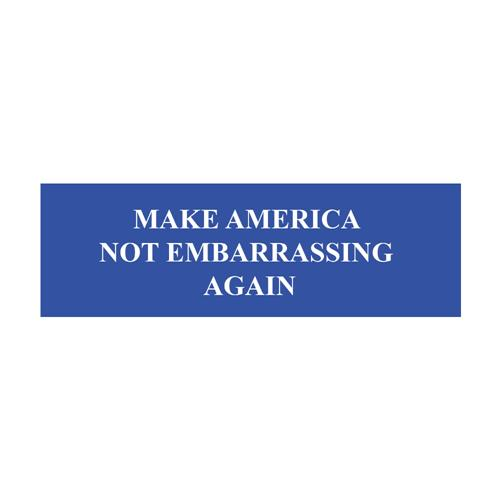 Make America Not Embarrassing Again Bumper Sticker