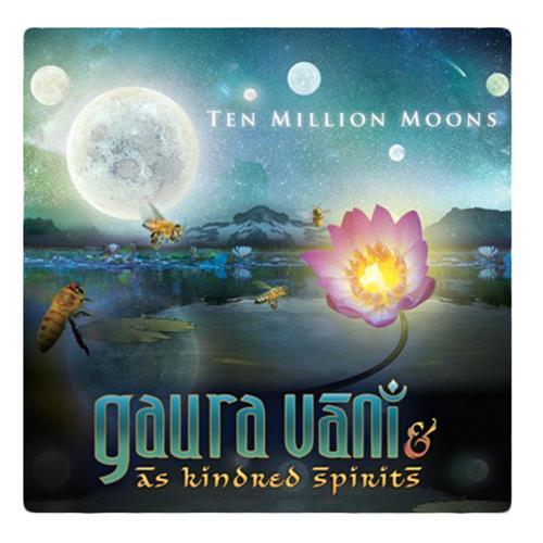 Ten Million Moons -Gaura Vani & As Kindred Spirits