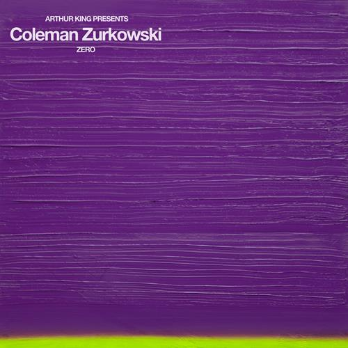 Arthur King Presents: Coleman Zurkowski: Zero