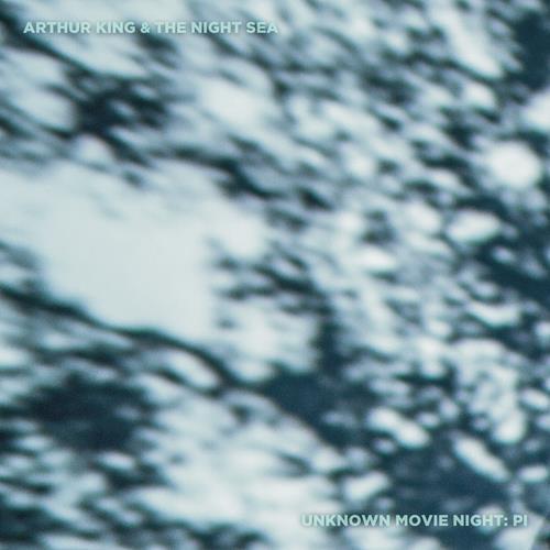 Arthur King & The Night Sea: Unknown Movie Night (Pi)