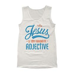 Jesus is my Favorite Adjective