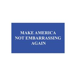 Make America Not Embarrassing  Magnet Bumper
