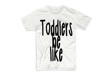 Toddlers Be Like White Toddler Tee