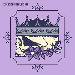 Einstein Killed Me