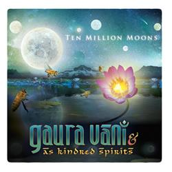 Ten Million Moons -Gaura Vani & As Kindred Spirits