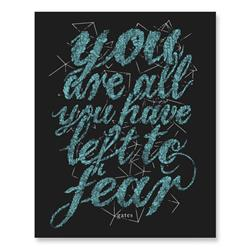You Are All You Have Left To Fear Screen Printed Poster