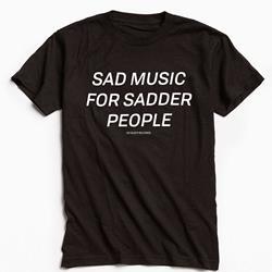 *Limited Stock* Sad Music For Sadder People T-Shirt