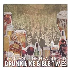 Dear And The Headlights - Drunk Like Bible Times