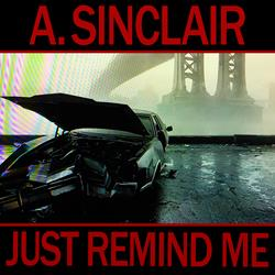 A. Sinclair - Just Remind Me (Single)