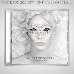 White Fox Society - Until We Lose It All CD