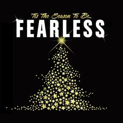 'Tis The Season To Be Fearless