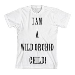 I Am A Wild Orchid Child White