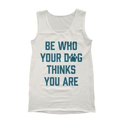 Be Who Your Dog Thinks You Are