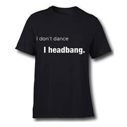 I Don't Dance, I Headbang Black