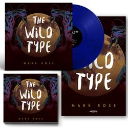 Mark Rose - The Wild Type CD/LP/Poster + Digital Download