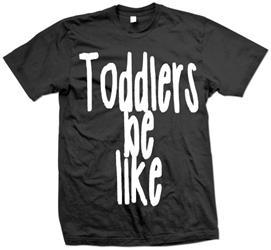 Toddlers Be Like Black Toddler Tee