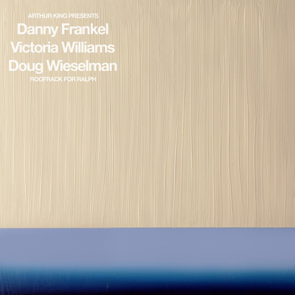 Arthur King Presents: Danny Frankel, Victoria Williams, Doug Wieselman: Roofrack For Ralph