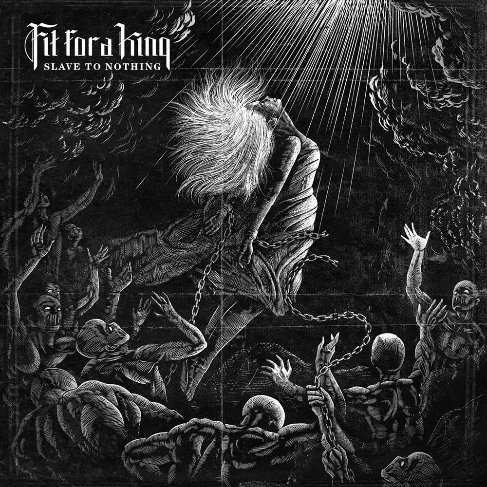 Fit For A King - Slave To Nothing